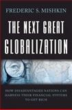 The Next Great Globalization : How Disadvantaged Nations Can Harness Their Financial Systems to Get Rich, Mishkin, Frederic S., 0691121540
