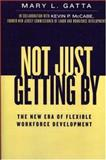 Not Just Getting By : The New Era of Flexible Workforce Development, Gatta, Mary L., 073911154X