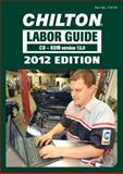 Chilton 2012 Labor Guide : Domestic and Imported Vehicles - CD-ROM, Chilton, 1435461541