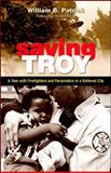 Saving Troy : A Year with Firefighters and Paramedics in a Battered City, Patrick, William B., 1438431546