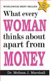 What Every Woman Thinks about Apart from Money, Melissa Marshall, 1484801547