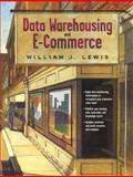 Data Warehousing and E-Commerce, Lewis, William J., 0130911542