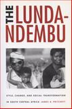 The Lunda-Ndembu : Style, Change, and Social Transformation in South Central Africa, Pritchett, James A., 029917154X