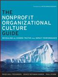 The Nonprofit Organizational Culture Guide : Revealing the Hidden Truths That Impact Performance, Teegarden, Paige Hull and Hinden, Denice Rothman, 0470891548
