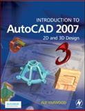 Introduction to AutoCAD 2007 : 2D and 3D Design, Yarwood, Alf, 0750681543