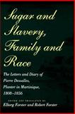 Sugar and Slavery, Family and Race : The Letters and Diary of Pierre Dessalles, Planter in Martinique, 1808-1856, Pierre Dasalles, 0801851548