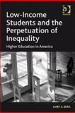 Low Income Students and the Perpetuation of Inequality : Higher Education in America, Berg, Gary, 1409401545