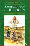 Archaeology of Religion : Cultures and Their Beliefs in Worldwide Context, Steadman, Sharon R., 1598741543