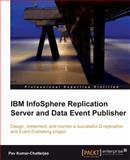 IBM InfoSphere Replication Server and Data Event Publisher : Design, implement, and monitor a successful Q replication and Event Publishing Project, Chatterjee, Pav Kumar, 1849681546