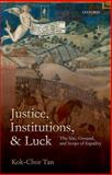 Justice, Institutions, and Luck : The Site, Ground, and Scope of Equality, Tan, Kok-Chor, 0198701543