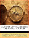 Archiv Für Österreichische Geschichte, Volume 84, , 1142471543