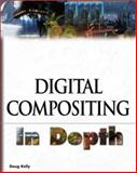 Digital Compositing in Depth, Doug Kelly, 1932111549