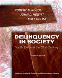 Delinquency in Society : Juvenile Crime in the 21st Century, Regoli, Robert M. and Hewitt, John D., 0073401544