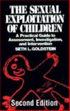 The Sexual Exploitation of Children : A Practical Guide to Assessment, Investigation, and Intervention, Goldstein, Seth L., 0849381541