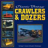Classic Vintage Crawlers and Dozers, Roger V. Amato and Donald J. Heimburger, 0911581545