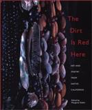 The Dirt Is Red Here : Art and Poetry from Contemporary Native California, , 1890771546