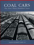 Coal Cars : The First Three Hundred Years, Karig, Martin Robert, III, 1589661540