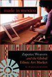 Made in Mexico : Zapotec Weavers and the Global Ethnic Art Market, Wood, William Warner, 0253351545