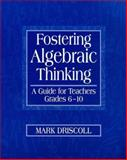Fostering Algebraic Thinking : A Guide for Teachers, Grades 6-10, Driscoll, Mark J., 0325001545