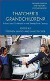 Thatcher's Grandchildren : Politics and Childhood in the Twenty First Century, , 1137281545