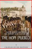 Native American Tribes: the History and Culture of the Hopi (Pueblo), Charles River Charles River Editors, 1492221546