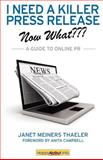 I Need a Killer Press Release--Now What??? : A Guide to Online PR, Thaeler, Janet Meiners, 1600051545