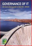 Governance of IT : An Executive Guide to ISO/IEC 38500, Holt, Alison, 1780171544