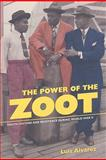 The Power of the Zoot : Youth Culture and Resistance During World War II, Alvarez, Luis, 0520261542