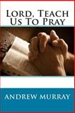 Lord, Teach Us to Pray, Andrew Murray, 1500361542