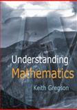 Understanding Mathematics, Gregson, Keith, 1904761542