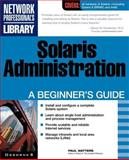 Solaris Administration : A Beginner's Guide, Watters, Paul, 0072131551