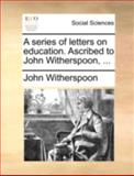 A Series of Letters on Education Ascribed to John Witherspoon, John Witherspoon, 1140721550