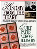 History from the Heart : Quilt Paths Across Illinois, Elbert, E. Duane, 1558531556