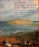 British Watercolours and Drawings : Lord Leverhulme's Collection in the Lady Lever Art Gallery, Feather, Jessica, 1846311551