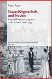 Staatsbürgerschaft und Nation : Ausschliessung und Integration in der Schweiz, 1848-1933, Argast, Regula, 3525351550