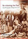 Revisioning the Past : Early Photography in Bengal, 1875-1915, Karlekar, Malavika, 0195671554