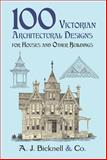 100 Victorian Architectural Designs for Houses and Other Buildings, A. J. Bicknell and Co. Staff, 0486421554