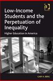 Low Income Students and the Perpetuation of Inequality : Higher Education in America, Berg, Gary, 1409401553