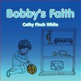 Bobby's Faith, Cathy Finch White, 1467061557