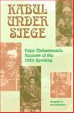 Kabul under Siege : An Inside Account of the 1929 Uprising, Muhammad, Fayz, 1558761551