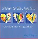 How to Be Ageless, Suzy Allegra, 1587611554