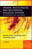 Spoken, Multilingual and Multimodal Dialogue Systems : Development and Assessment, Araki, Masahiro and Delgado, Ramon Lopez Cozar, 0470021551