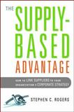 The Supply-Based Advantage, Stephen C. Rogers, 0814401554