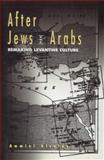 After Jews and Arabs : Remaking Levantine Culture, Alcalay, Ammiel, 0816621551