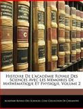 Histoire de L'Académie Royale des Sciences Avec les Mémoires de Mathématique et Physique, Académie Royale Des Sciences, 1143911555