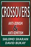 Crossovers : Anti-Zionism and Anti-Semitism, Sharan, Shlomo and Bukay, David, 1412811554