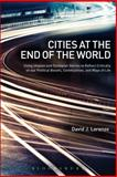 Cities at the End of the World : Using Utopian and Dystopian Stories to Reflect Critically on Our Political Beliefs, Communities, and Ways of Life, Lorenzo, David J., 1441141553