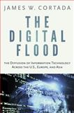 The Digital Flood : The Diffusion of Information Technology Across the U. S. , Europe, and Asia, Cortada, James W., 0199921555