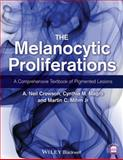 The Melanocytic Proliferations : A Comprehensive Textbook of Pigmented Lesions, Magro, Cynthia M. and Crowson, A. Neil, 0470561556