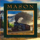 Mason Steam Locomotives, Arthur W. Wallace, 0911581553